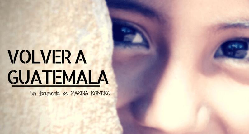 'Volver a Guatemala', un documental de Marina Romero