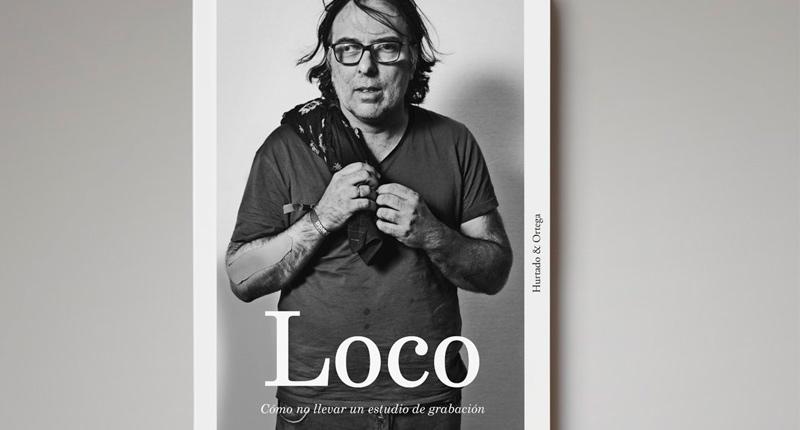 Loco: cómo no llevar un estudio de grabación (Paco Loco, 2016)