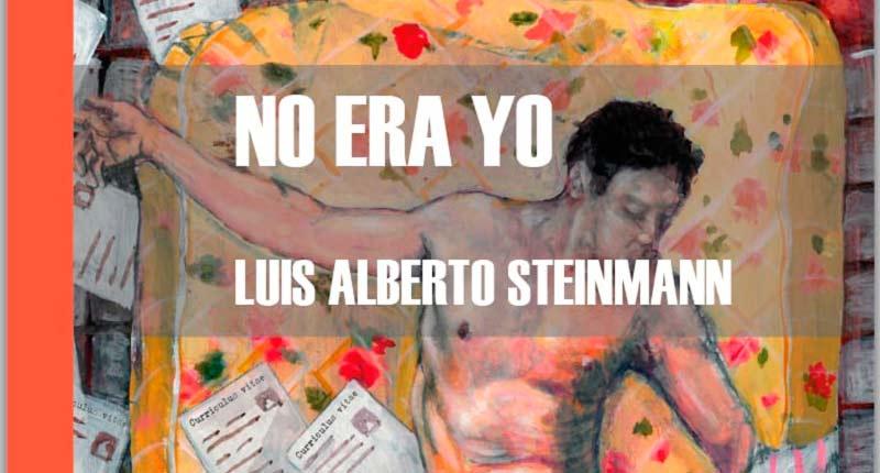 No era yo, de Luis Alberto Steinmann, lo último de la editorial El Salmón