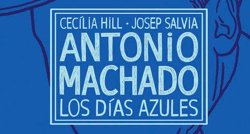 Antonio Machado. Los días azules (Cecília Hill y Josep Salvia, 2019)