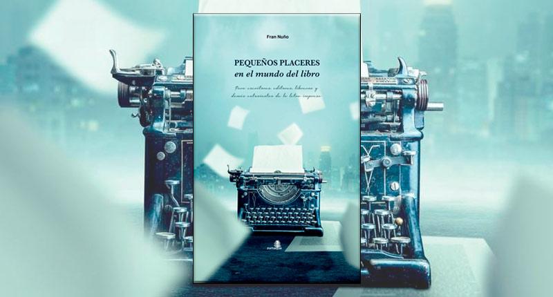 Pequeños placeres en el mundo del libro (Fran Nuño, 2019)