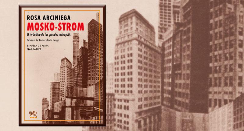 Mosko-Strom. El torbellino de las grandes metrópolis (Rosa Arciniega, 1933)