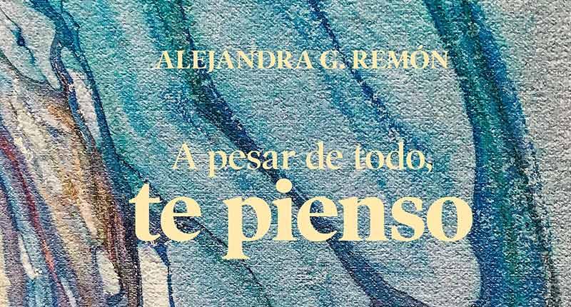A pesar de todo, te pienso (Alejandra G. Remón, 2020)