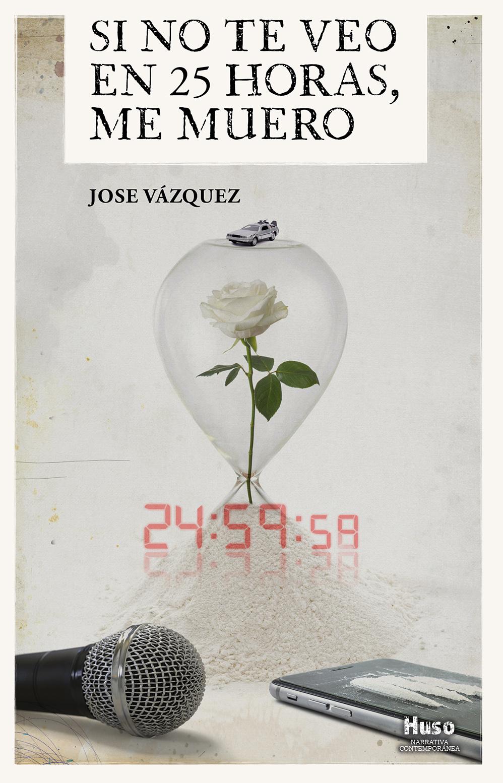 Si no te veo en 25 horas, me muero, primera novela del escritor José Vázquez.
